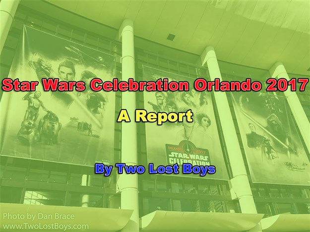 Star Wars Celebration Orlando 2017, A Report