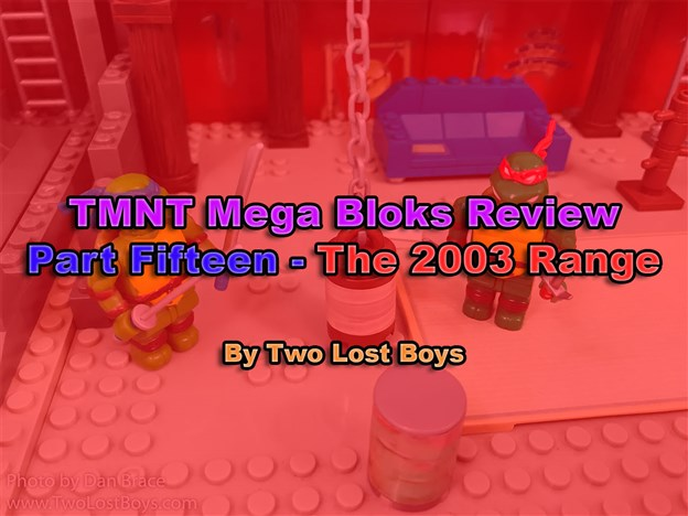TMNT Mega Bloks Review, Part Fifteen - The 2003 Range